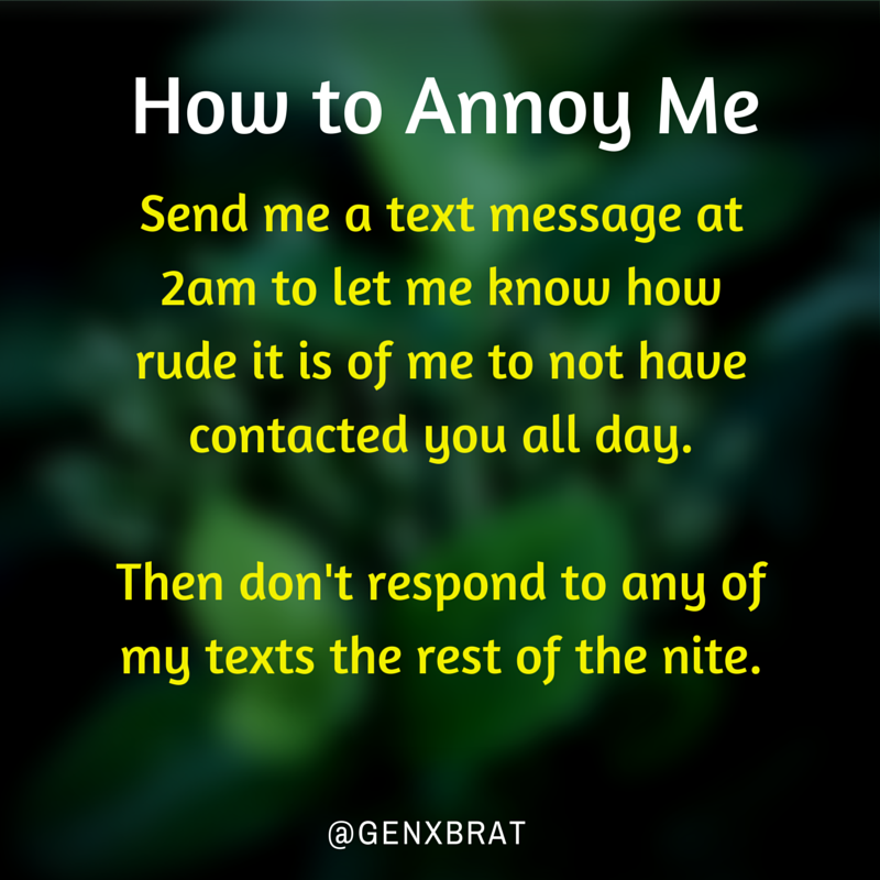 How to Annoy Me Text at 2am... GenXBrat.com