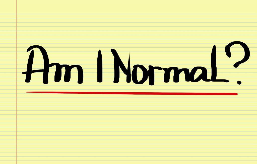 Am I Normal? Define normal!